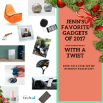 GIFT GUIDE: Jenn's Favorite Tech of 2017-With a Twist.